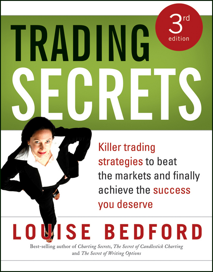Louise Bedford Trading Secrets. Killer trading strategies to beat the markets and finally achieve the success you deserve trading up