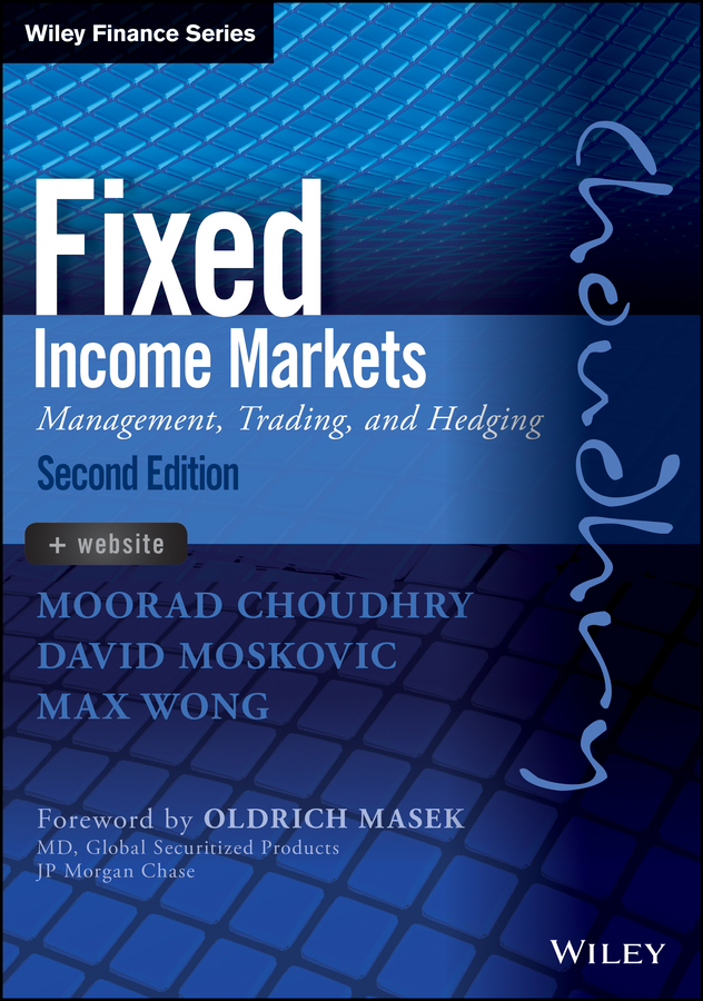 Moorad Choudhry Fixed Income Markets. Management, Trading and Hedging bruce tuckman fixed income securities tools for today s markets