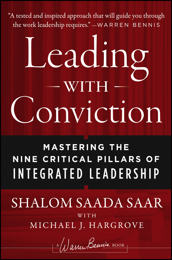 Shalom Saar Saada Leading with Conviction. Mastering the Nine Critical Pillars of Integrated Leadership john hamm unusually excellent the necessary nine skills required for the practice of great leadership