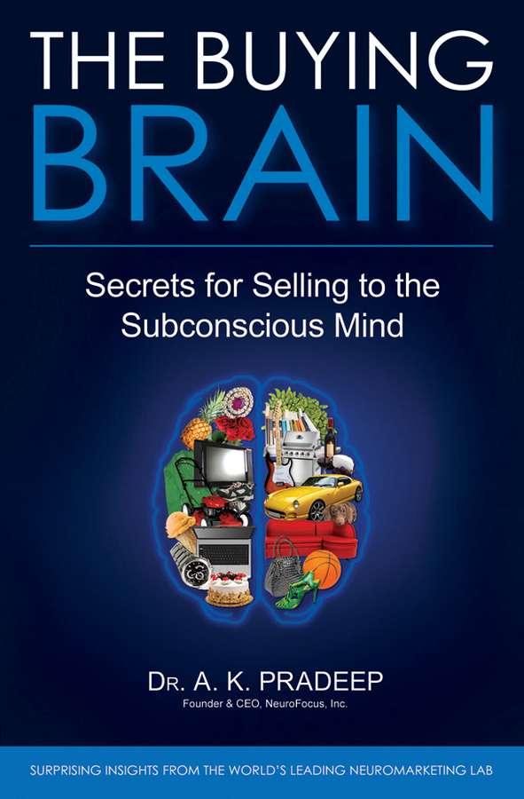 A. Pradeep K. The Buying Brain. Secrets for Selling to the Subconscious Mind dave lakhani how to sell when nobody s buying and how to sell even more when they are