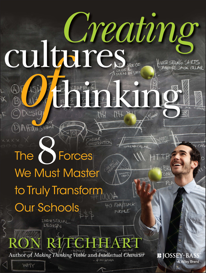 Ron Ritchhart Creating Cultures of Thinking. The 8 Forces We Must Master to Truly Transform Our Schools