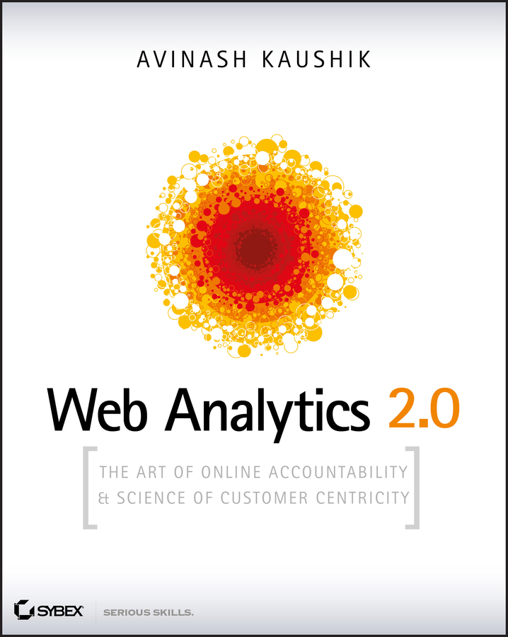 Avinash Kaushik Web Analytics 2.0. The Art of Online Accountability and Science of Customer Centricity pedro sostre web analytics for dummies