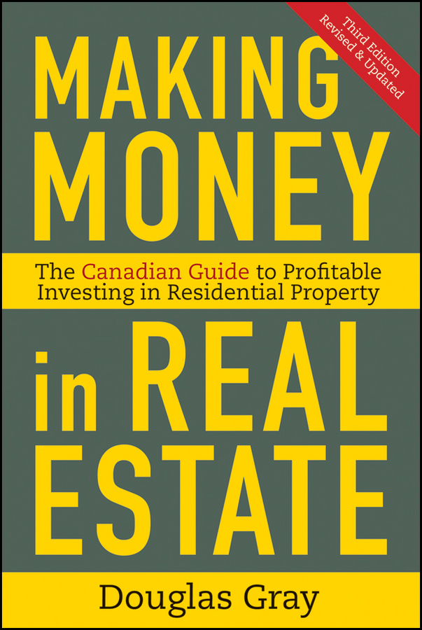 Douglas Gray Making Money in Real Estate. The Essential Canadian Guide to Investing in Residential Property tony wood the commercial real estate tsunami a survival guide for lenders owners buyers and brokers