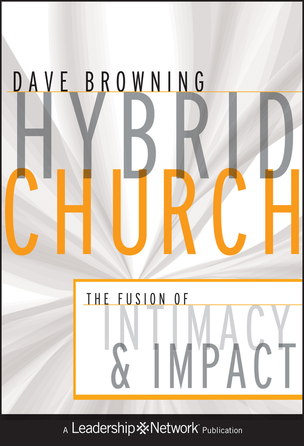 Dave Browning Hybrid Church. The Fusion of Intimacy and Impact dave browning hybrid church the fusion of intimacy and impact