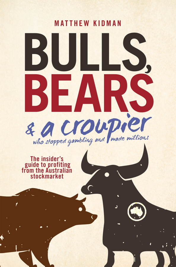 Matthew Kidman Bulls, Bears and a Croupier. The insider's guide to profi ting from the Australian stockmarket 50pcs lot free shipping tps54331qdr tps54331q 54331q soic 8 new original and goods in stock