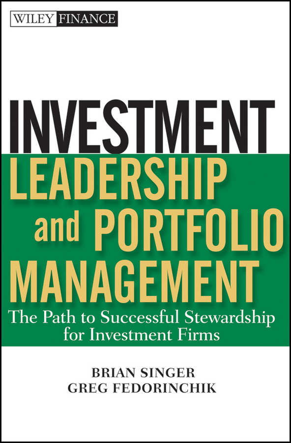 Greg Fedorinchik Investment Leadership and Portfolio Management. The Path to Successful Stewardship for Investment Firms frank travers j investment manager analysis a comprehensive guide to portfolio selection monitoring and optimization