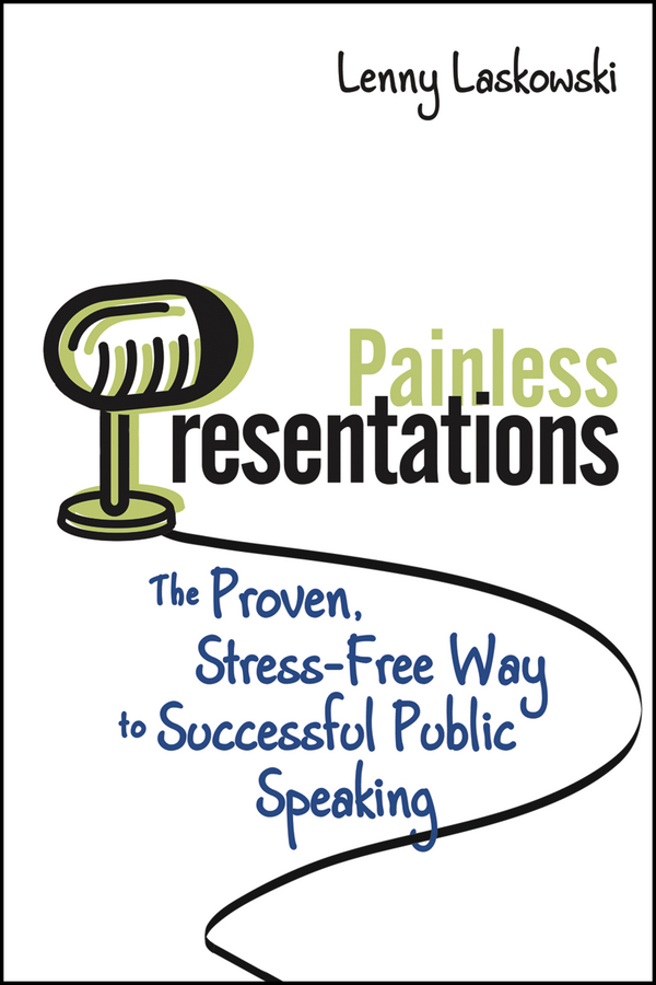 Lenny Laskowski Painless Presentations. The Proven, Stress-Free Way to Successful Public Speaking william brooks t playing bigger than you are how to sell big accounts even if you re david in a world of goliaths