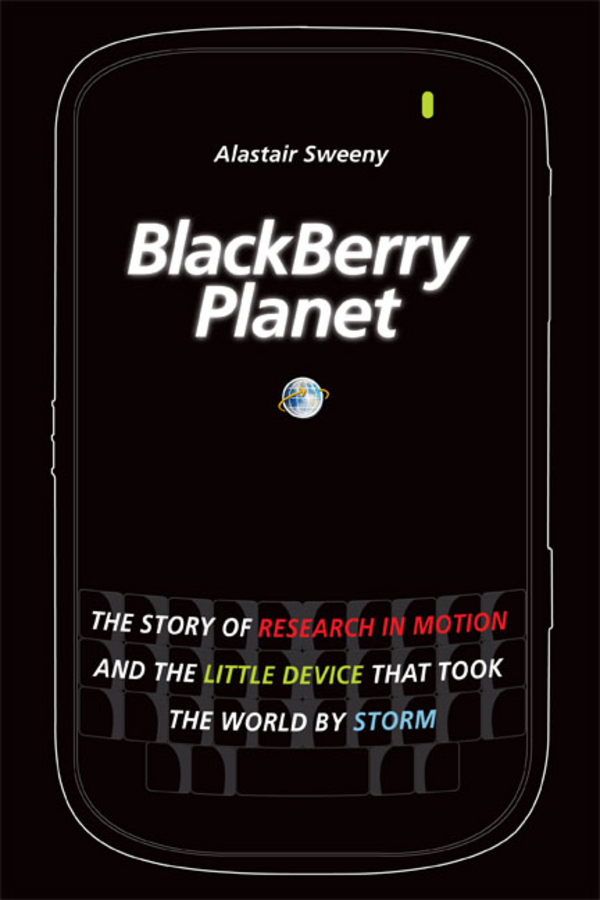 Alastair Sweeny BlackBerry Planet. The Story of Research in Motion and the Little Device that Took the World by Storm goodwin harold leland the wailing octopus a rick brant science adventure story