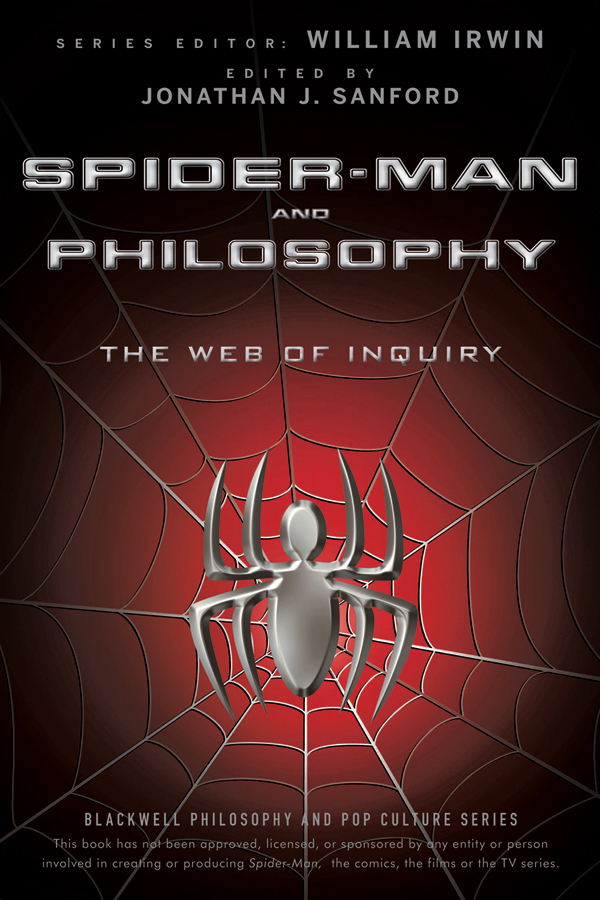William Irwin Spider-Man and Philosophy. The Web of Inquiry william irwin spider man and philosophy the web of inquiry