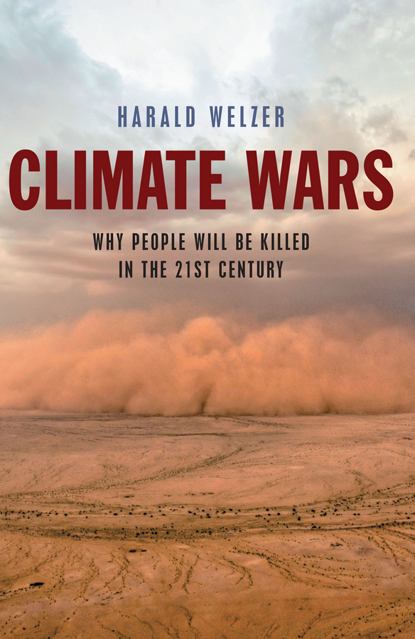 Harald Welzer Climate Wars. What People Will Be Killed For in the 21st Century climate change initiatives and strategies