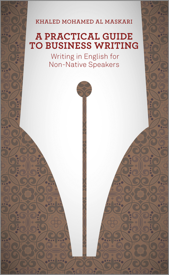 Khaled Al-Maskari A Practical Guide To Business Writing. Writing In English For Non-Native Speakers william heinecke the entrepreneur 25 golden rules for the global business manager