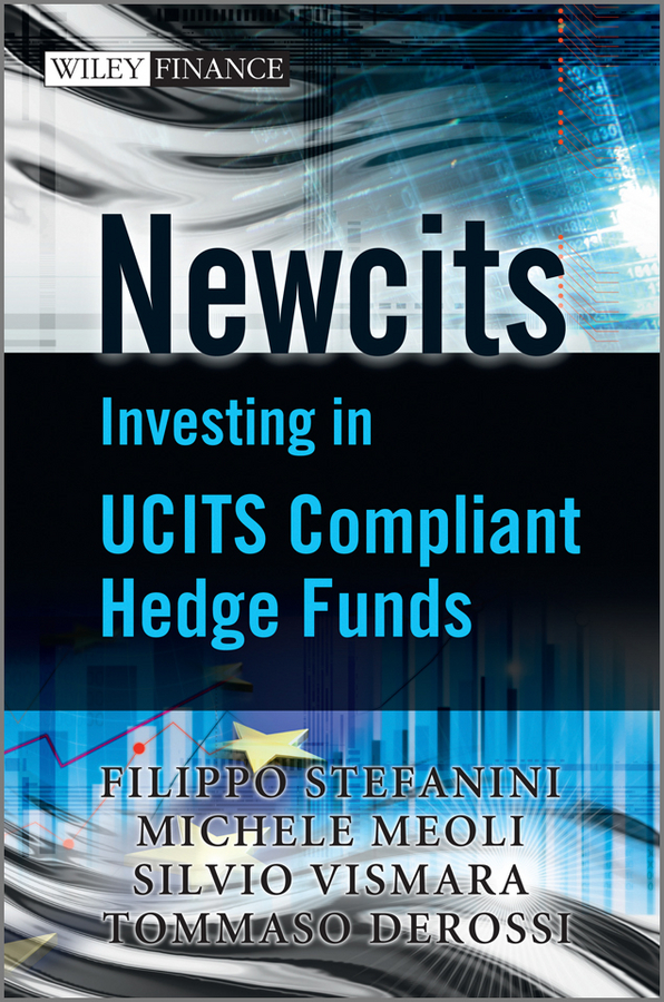 Filippo Stefanini Newcits. Investing in UCITS Compliant Hedge Funds joseph nicholas g investing in hedge funds