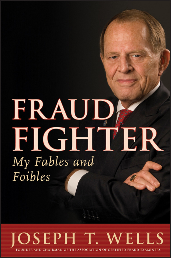 Joseph Wells T. Fraud Fighter. My Fables and Foibles