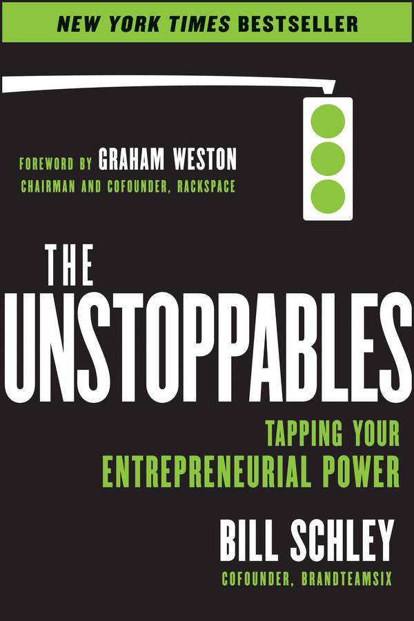 Bill Schley The UnStoppables. Tapping Your Entrepreneurial Power michael burchell no excuses how you can turn any workplace into a great one
