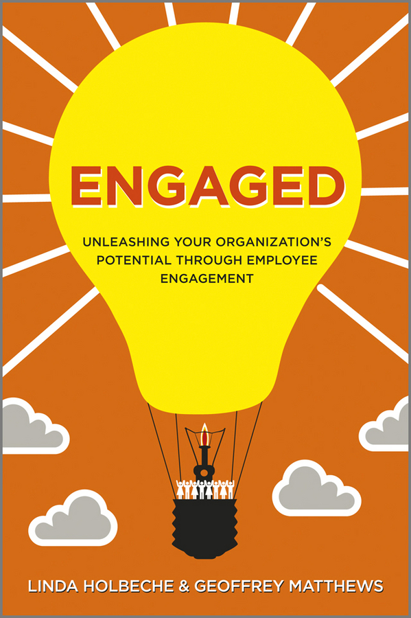 Linda Holbeche Engaged. Unleashing Your Organization's Potential Through Employee Engagement michael burchell the great workplace how to build it how to keep it and why it matters