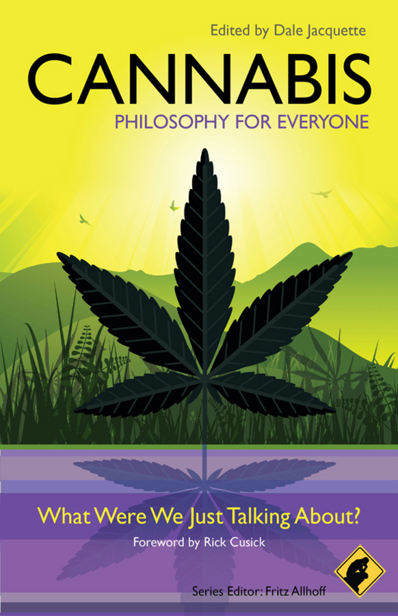 Dale Jacquette Cannabis - Philosophy for Everyone. What Were We Just Talking About? handbook of cannabis