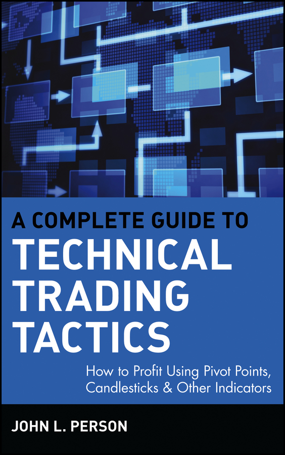 John Person L. A Complete Guide to Technical Trading Tactics. How to Profit Using Pivot Points, Candlesticks & Other Indicators alexander elder study guide for come into my trading room a complete guide to trading