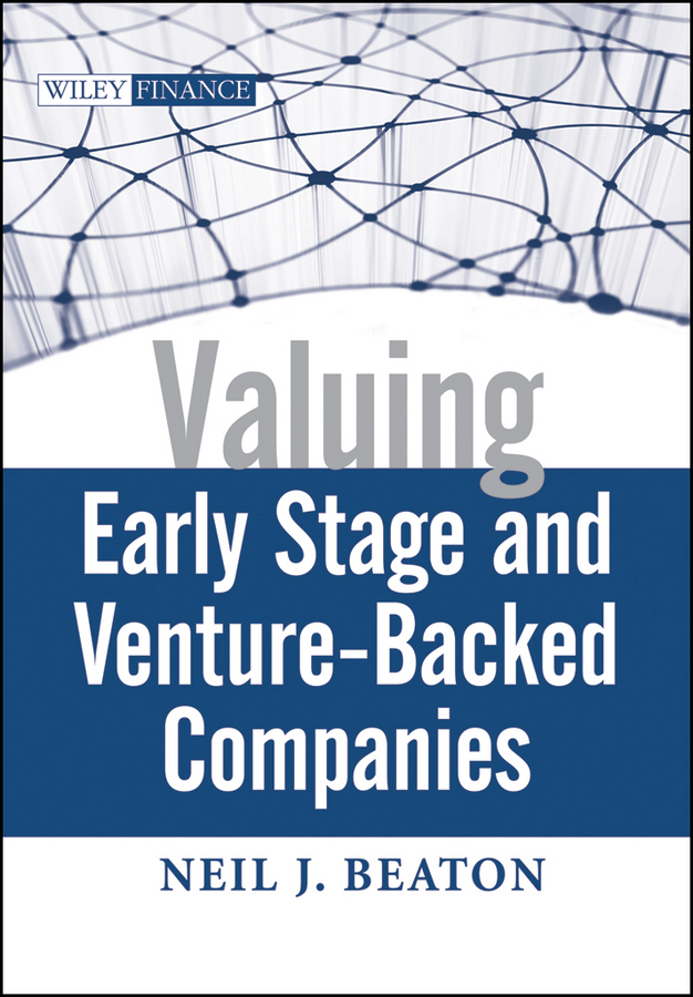 Neil Beaton J. Valuing Early Stage and Venture Backed Companies neil beaton j valuing early stage and venture backed companies