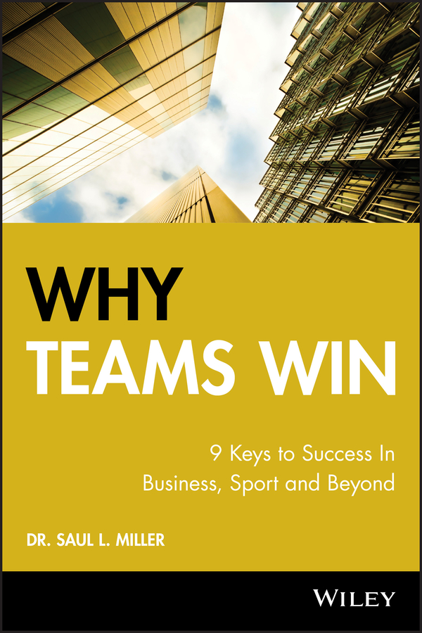 Saul Miller L. Why Teams Win. 9 Keys to Success In Business, Sport and Beyond why brand loyalty is so important for successful business companies