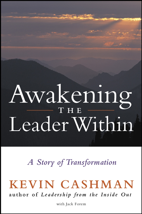 Kevin Cashman Awakening the Leader Within. A Story of Transformation dr shelley g trebesch isolation a place of transformation in the life of a leader