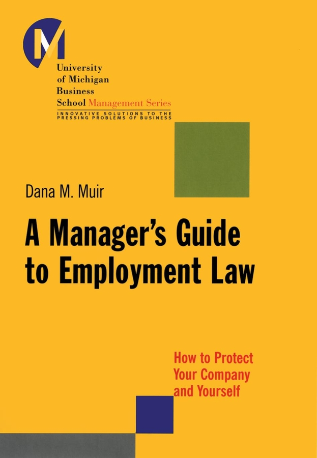 Dana Muir M. A Manager's Guide to Employment Law. How to Protect Your Company and Yourself dana muir m a manager s guide to employment law how to protect your company and yourself
