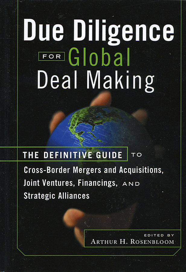 Arthur Rosenbloom H. Due Diligence for Global Deal Making. The Definitive Guide to Cross-Border Mergers and Acquisitions, Joint Ventures, Financings, and Strategic Alliances william gole j due diligence an m