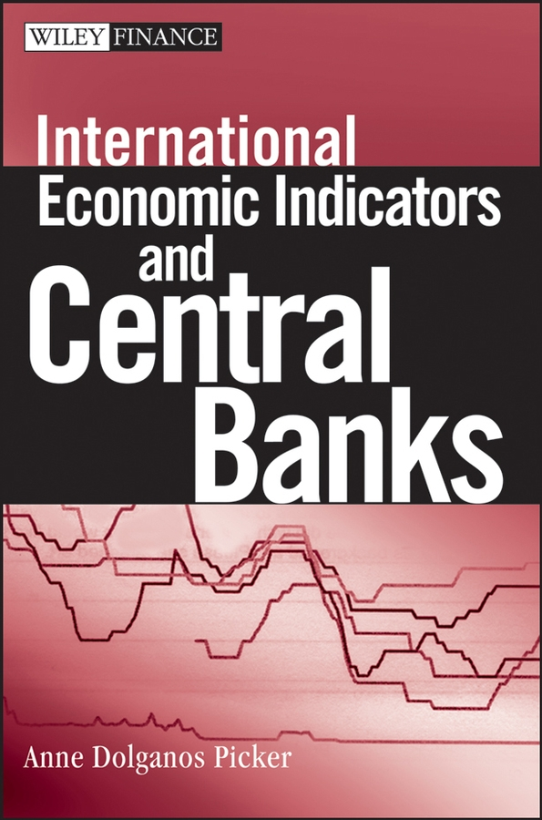 Anne Picker Dolganos International Economic Indicators and Central Banks