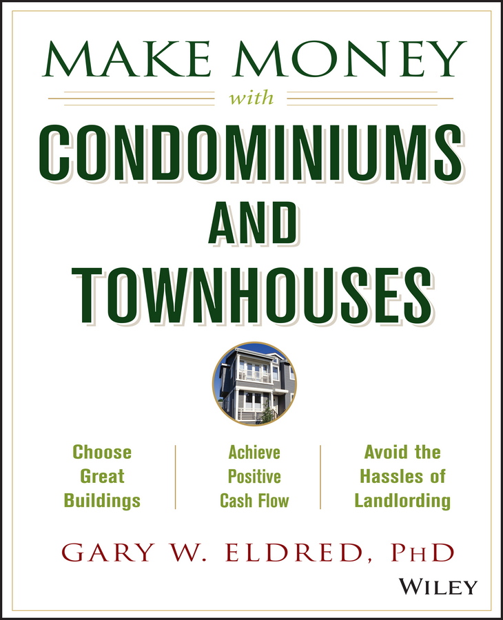 Gary Eldred W. Make Money with Condominiums and Townhouses gary eldred w the beginner s guide to real estate investing