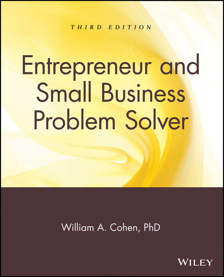 William Cohen A. Entrepreneur and Small Business Problem Solver steven strauss d the small business bible everything you need to know to succeed in your small business