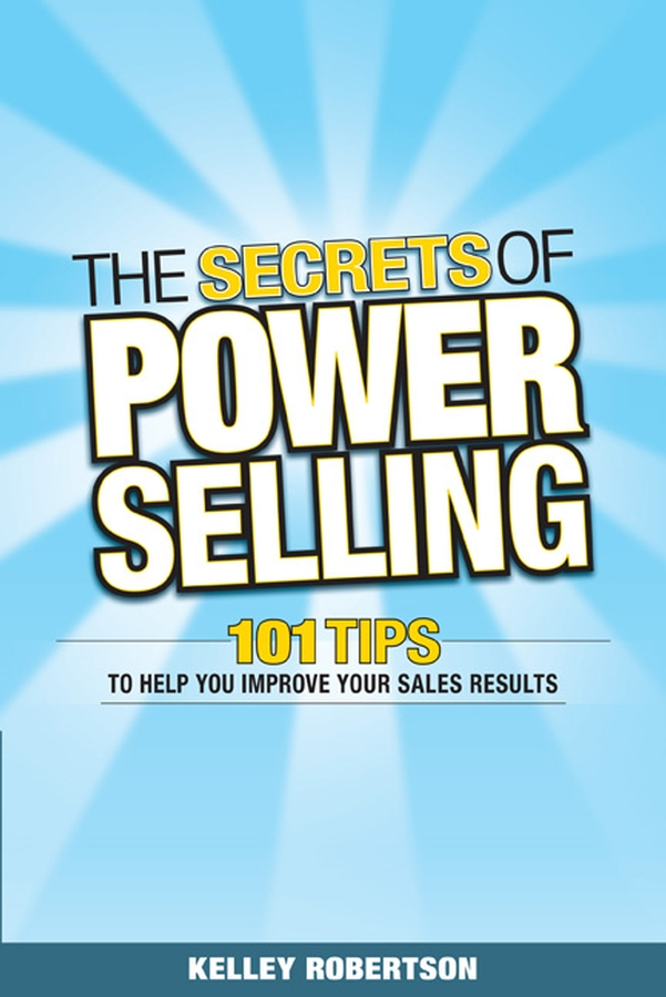 Kelley Robertson The Secrets of Power Selling. 101 Tips to Help You Improve Your Sales Results [sa] the new us special sales genuine original crydom solid state relay spot h12wd4890pg 2pcs lot