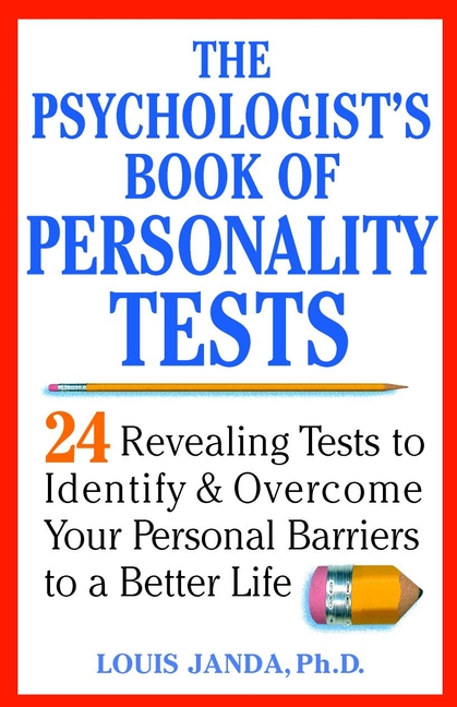 Louis Janda The Psychologist's Book of Personality Tests. 24 Revealing Tests to Identify and Overcome Your Personal Barriers to a Better Life michael burchell no excuses how you can turn any workplace into a great one