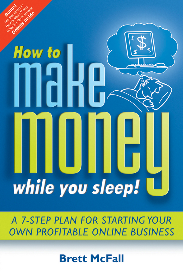 Brett McFall How to Make Money While you Sleep!. A 7-Step Plan for Starting Your Own Profitable Online Business free shipping 10pcs mje15033g 10pcs mje15032g mje15033 mje15032 to 220