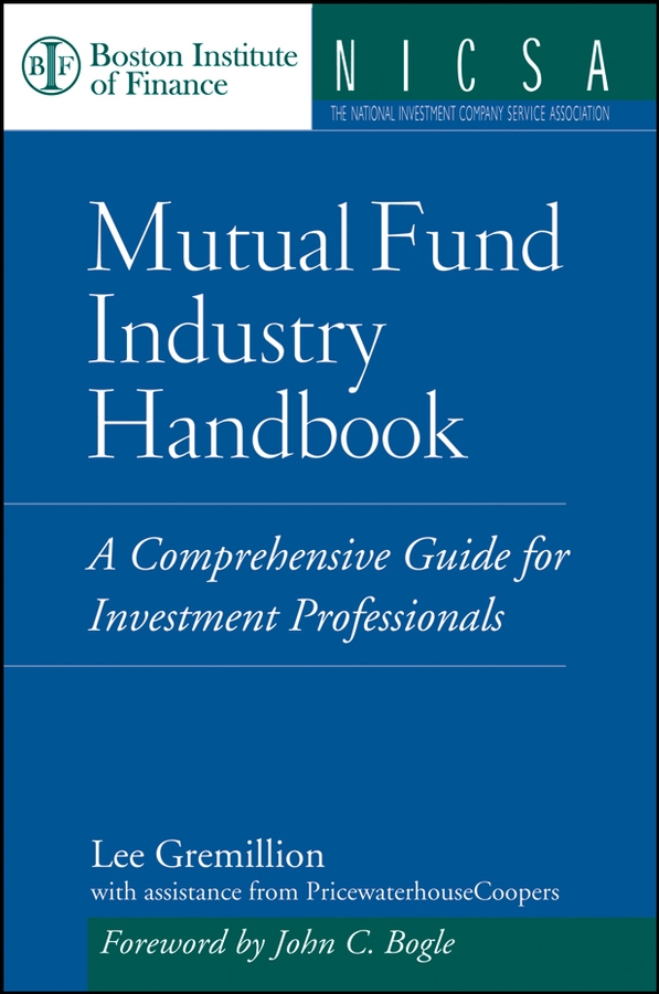 Lee Gremillion Mutual Fund Industry Handbook. A Comprehensive Guide for Investment Professionals john bogle c bogle on mutual funds new perspectives for the intelligent investor
