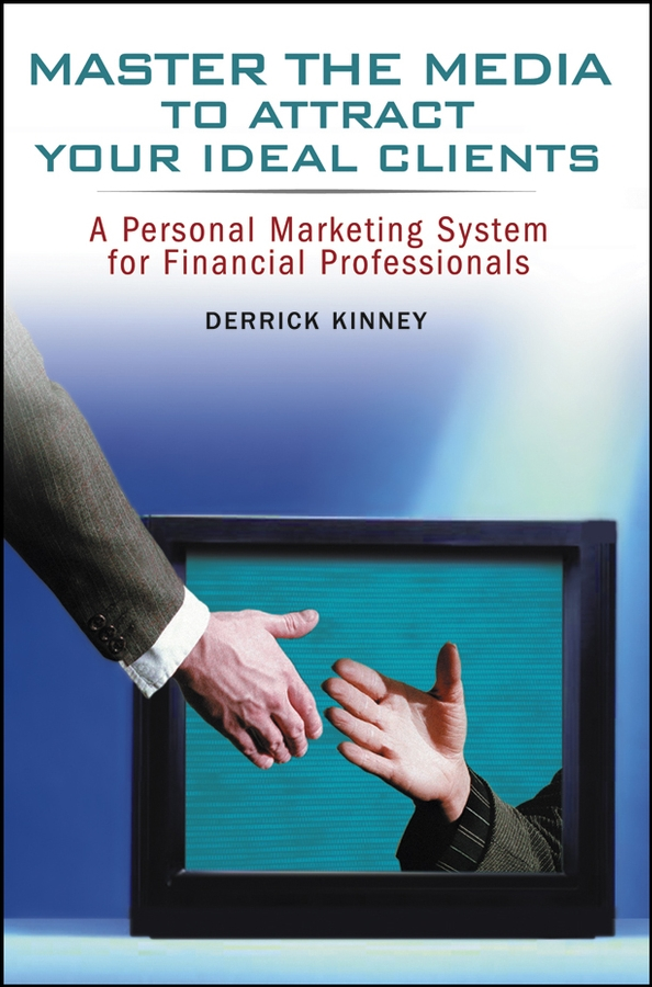 Derrick Kinney Master the Media to Attract Your Ideal Clients. A Personal Marketing System for Financial Professionals marketing the brian tracy success library