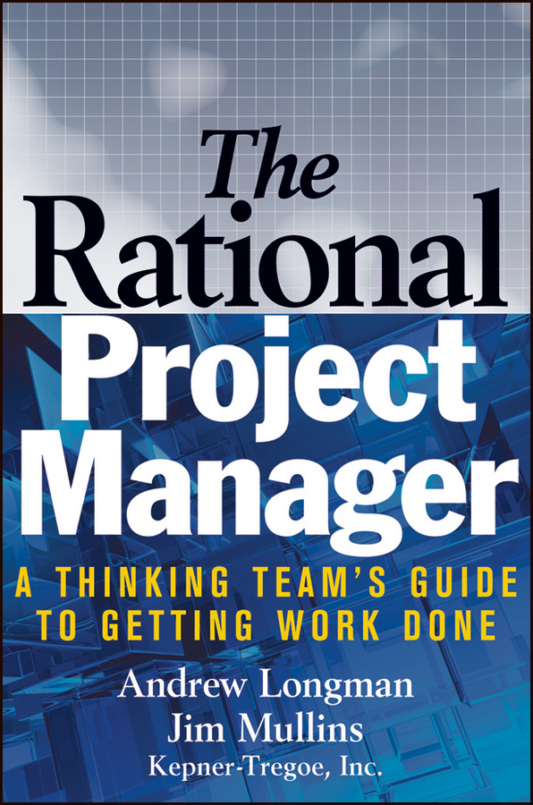 A. Longman The Rational Project Manager. A Thinking Team's Guide to Getting Work Done daniel cassidy a manager s guide to strategic retirement plan management