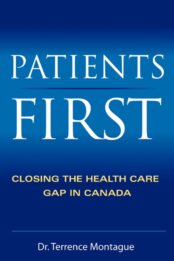 Terrence Montague Patients First. Closing the Health Care Gap in Canada hospitals for patient s healing and well being