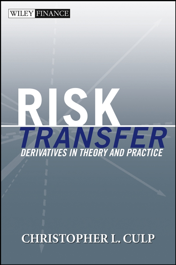 Christopher Culp L. Risk Transfer. Derivatives in Theory and Practice face to face sessions at the open university of tanzania
