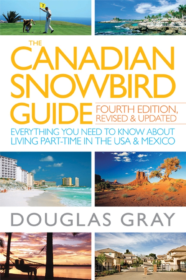 Douglas Gray The Canadian Snowbird Guide. Everything You Need to Know about Living Part-Time in the USA and Mexico the snowbird poems canadian literature