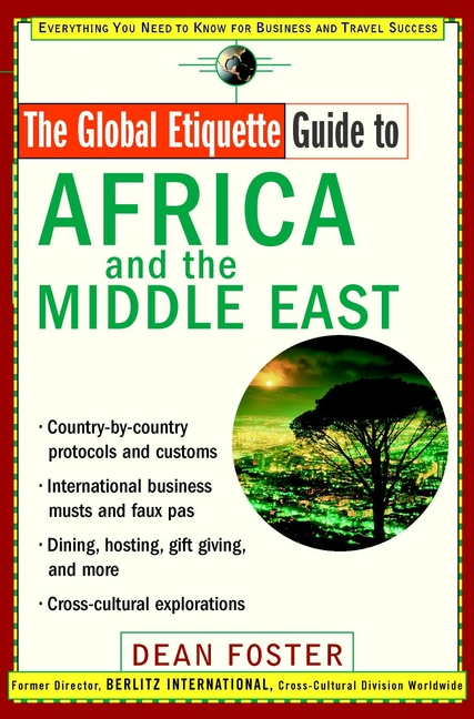 Dean Foster The Global Etiquette Guide to Africa and the Middle East. Everything You Need to Know for Business and Travel Success sue fox business etiquette for dummies