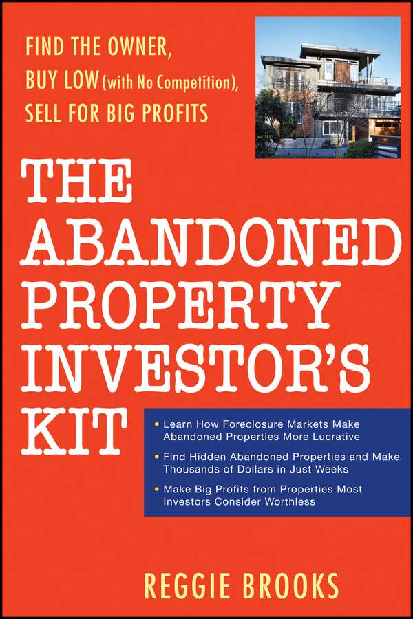 Reggie Brooks The Abandoned Property Investor's Kit. Find the Owner, Buy Low (with No Competition), Sell for Big Profits dwan bent twyford short sale pre foreclosure investing how to buy no equity properties directly from the bank at huge discounts