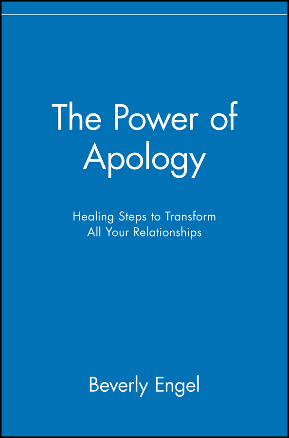 Beverly Engel The Power of Apology. Healing Steps to Transform All Your Relationships michael burchell no excuses how you can turn any workplace into a great one