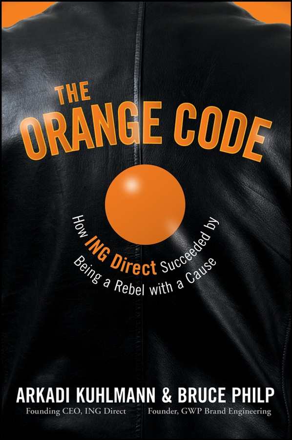 Bruce Philp The Orange Code. How ING Direct Succeeded by Being a Rebel with a Cause r wüerst a ing fo hi op 65
