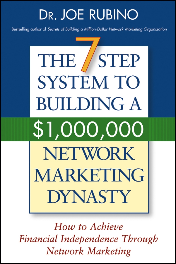 Joe Rubino The 7-Step System to Building a $1,000,000 Network Marketing Dynasty. How to Achieve Financial Independence through Network Marketing jody spiro leading change step by step tactics tools and tales