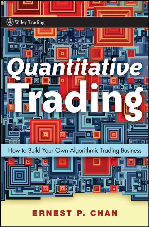 Ernie Chan Quantitative Trading. How to Build Your Own Algorithmic Trading Business wesley r gray quantitative momentum a practitioner s guide to building a momentum based stock selection system isbn 9781119237266