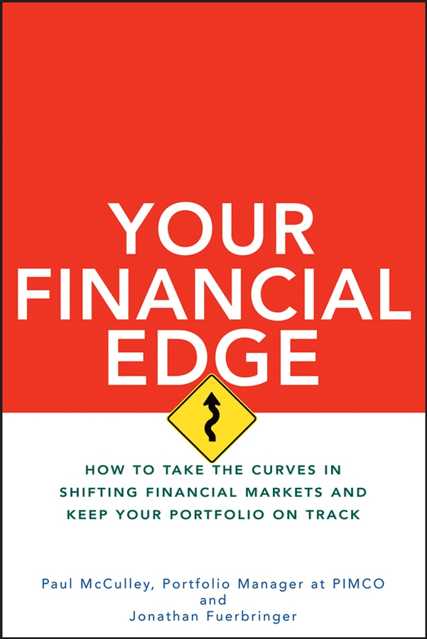 Paul McCulley Your Financial Edge. How to Take the Curves in Shifting Financial Markets and Keep Your Portfolio on Track aswath damodaran investment philosophies successful strategies and the investors who made them work