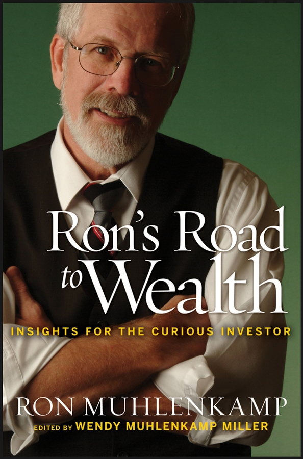 Ron Muhlenkamp Ron's Road to Wealth. Insights for the Curious Investor andrew hallam millionaire teacher the nine rules of wealth you should have learned in school