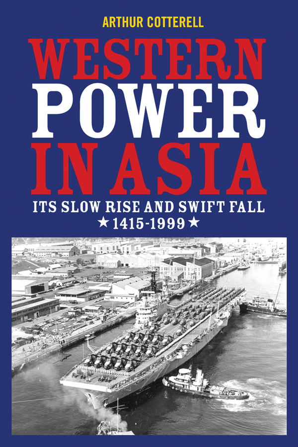 Arthur Cotterell Western Power in Asia. Its Slow Rise and Swift Fall, 1415 - 1999