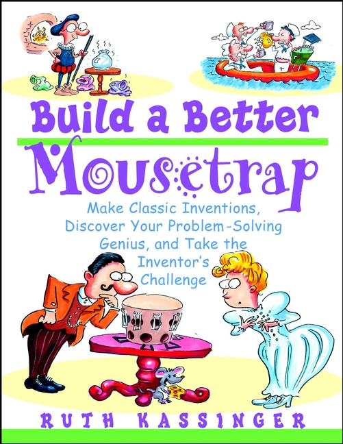 Ruth Kassinger Build a Better Mousetrap. Make Classic Inventions, Discover Your Problem-Solving Genius, and Take the Inventor's Challenge the family mousetrap
