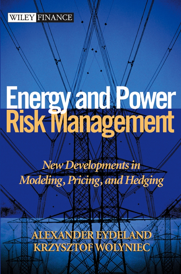 Alexander Eydeland Energy and Power Risk Management. New Developments in Modeling, Pricing, and Hedging