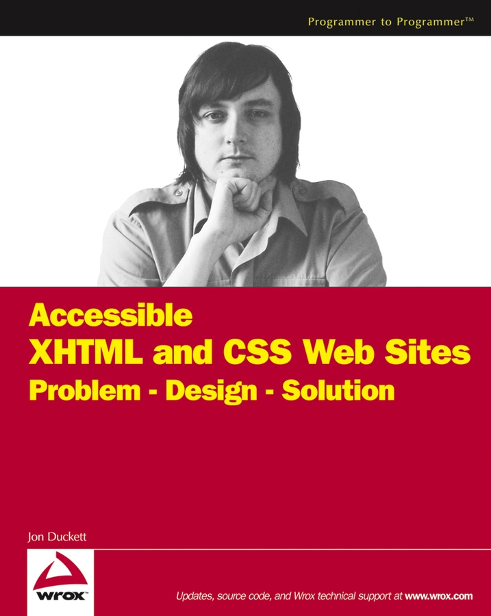 Jon Duckett Accessible XHTML and CSS Web Sites. Problem - Design - Solution изучаем html xhtml и css
